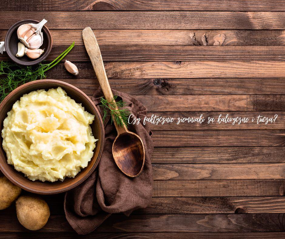 Czy faktycznie ziemniaki są kaloryczne i tuczą?