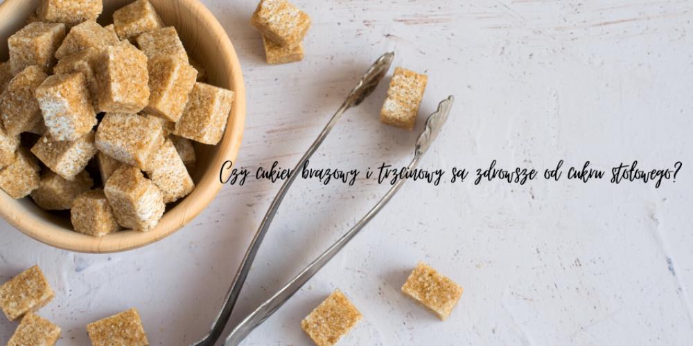 Czy cukier brązowy i trzcinowy są zdrowsze od cukru białego?